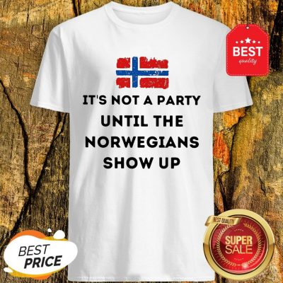 Flag Of Norway It's Not A Party Until The Norwegians Show Up Shirt