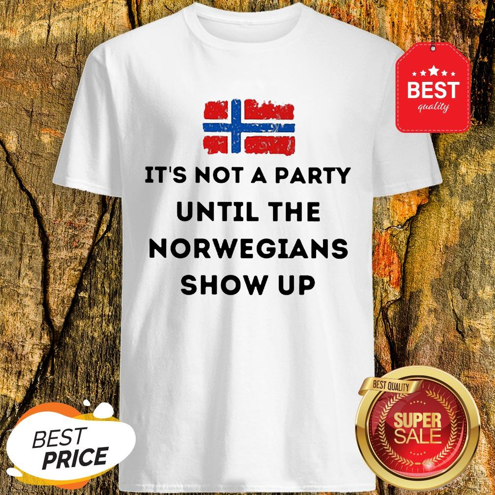 Flag Of Norway Its Not A Party Until The Norwegians Show Up Shirt Unisex Tshirt