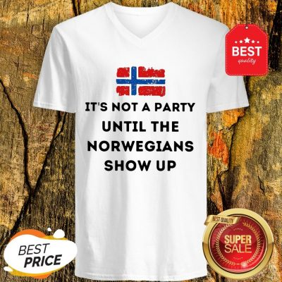 Flag Of Norway It's Not A Party Until The Norwegians Show Up V-neck