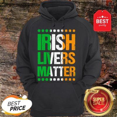 Funny St Patricks Day For Men Beer Irish Livers Matter Hoodie