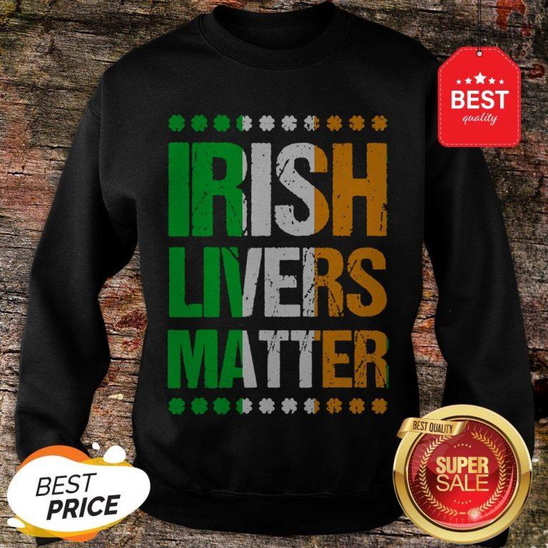 Funny St Patricks Day For Men Beer Irish Livers Matter Sweatshirt