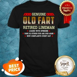 Genuine Old Fart Retired Lineman Loaded With Opinions Shirt