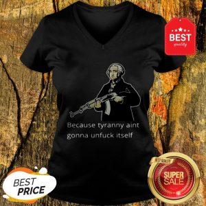 George Washington Because Tyranny Aint Gonna Unfuck Itself V-neck