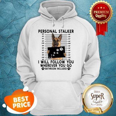 German Shepherd Personal Stalker I Will Follow You Wherever You Hoodie