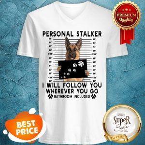 German Shepherd Personal Stalker I Will Follow You Wherever You V-neck