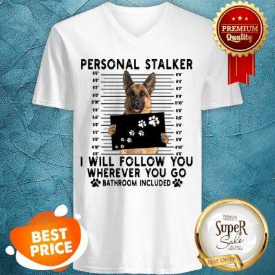 German Shepherd Personal Stalker I Will Follow You Wherever You V-neck