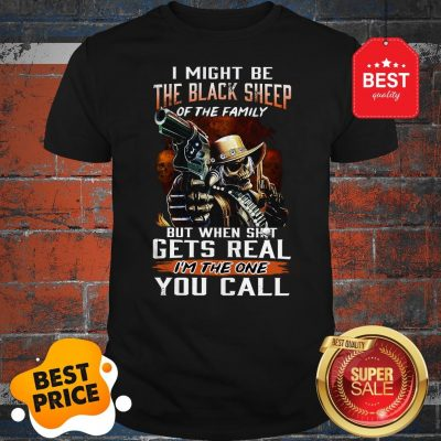 I Might Be The Black Sheep Of The Family But When Shot Gets Real Shirt