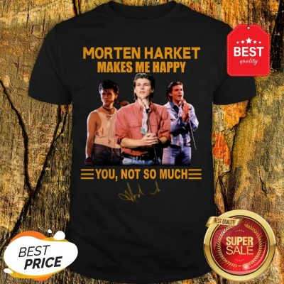 Morten Harket Makes Me Happy You Not So Much Signature Shirt