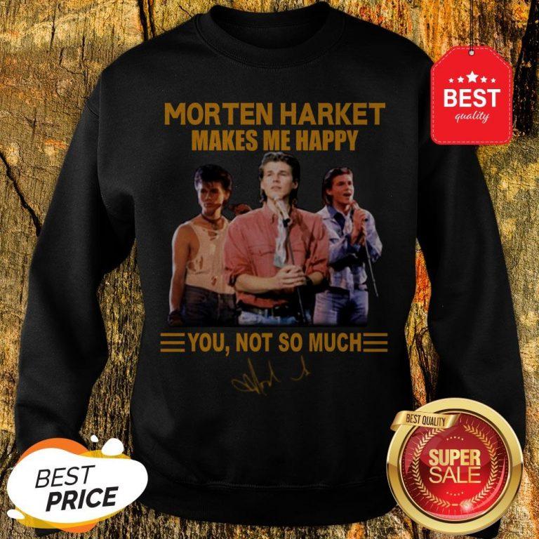 Morten Harket Makes Me Happy You Not So Much Signature Sweatshirt