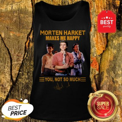 Morten Harket Makes Me Happy You Not So Much Signature Tank Top
