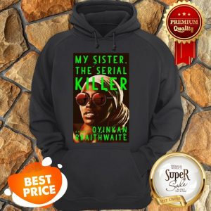 Nice Awesome My Sister The Serial Killer By Oyinkan Braithwaite Hoodie