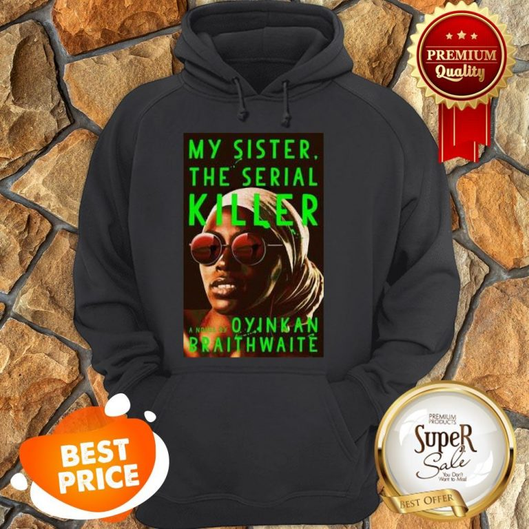 Nice Awesome My Sister The Serial Killer By Oyinkan Braithwaite Hoodie