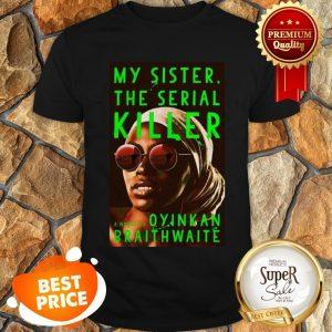 Nice Awesome My Sister The Serial Killer By Oyinkan Braithwaite Shirt
