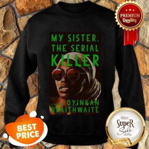 Nice Awesome My Sister The Serial Killer By Oyinkan Braithwaite Sweatshirt