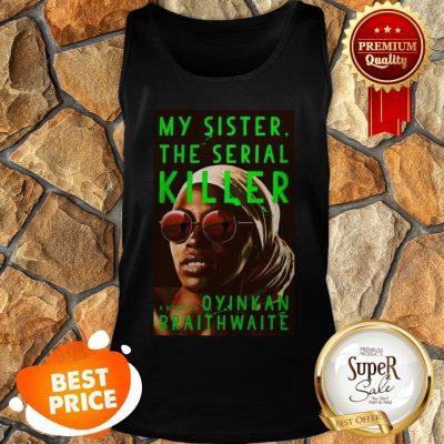 Nice Awesome My Sister The Serial Killer By Oyinkan Braithwaite Tank Top