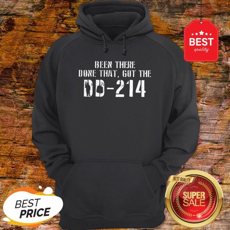 Nice Been There Done That Got The DD-214 Veteran Hoodie