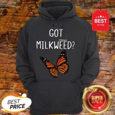 Nice Butterfly Got Milkweed Hoodie