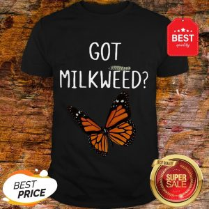 Nice Butterfly Got Milkweed Shirt