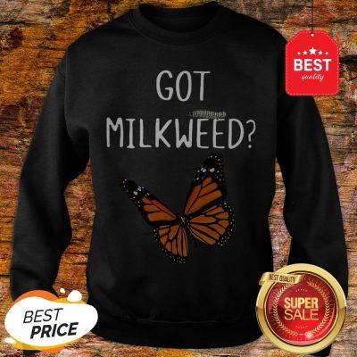 Nice Butterfly Got Milkweed Sweatshirt