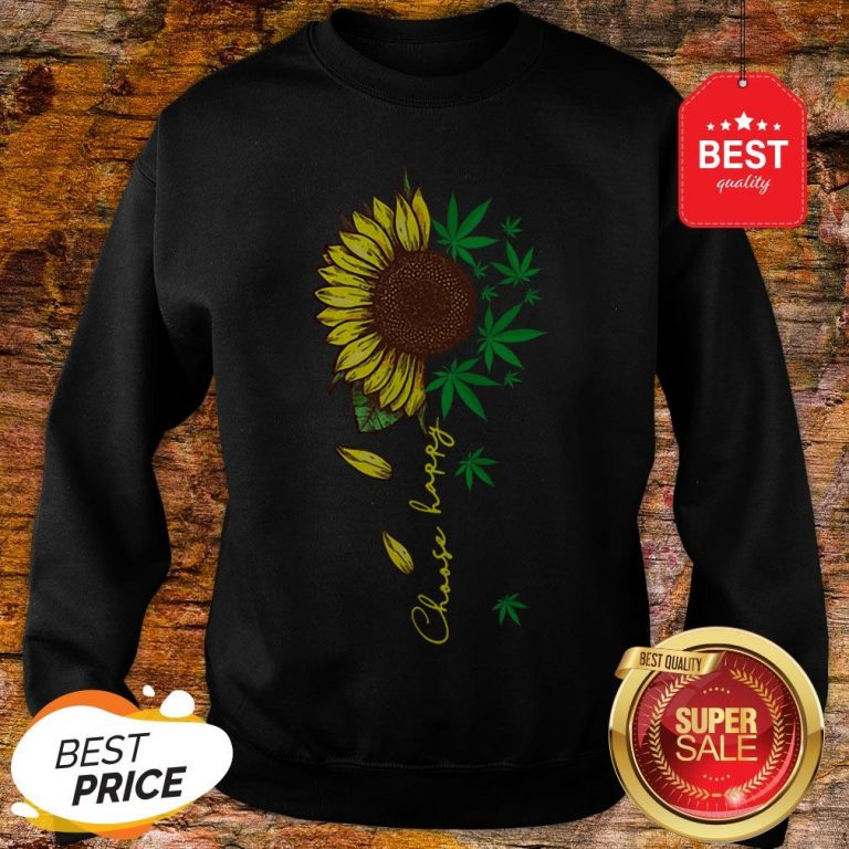 Nice Choose Happy Sunflower And Weed Cannabis Sweatshirt