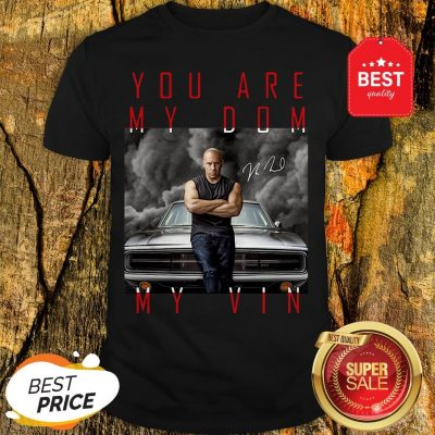 Nice Dominic Toretto You Are My Dom My Vin Signature Shirt