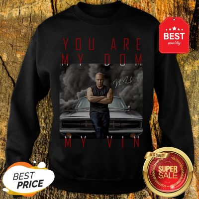 Nice Dominic Toretto You Are My Dom My Vin Signature Sweatshirt