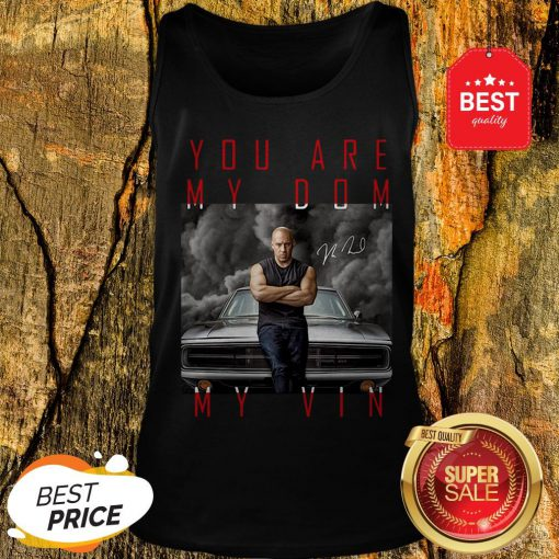 Nice Dominic Toretto You Are My Dom My Vin Signature Tank Top