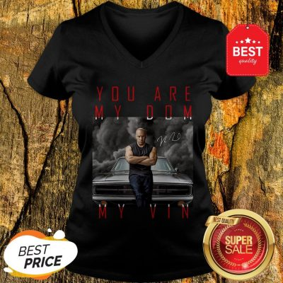 Nice Dominic Toretto You Are My Dom My Vin Signature V-neck
