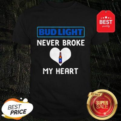 Official Bud Light Never Broke My Heart Shirt