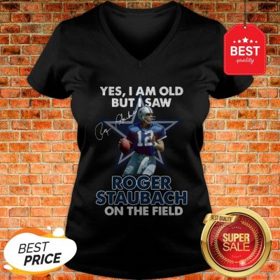 Yes I Am Old But I Saw Roger Staubach In The Field Signature V-neck
