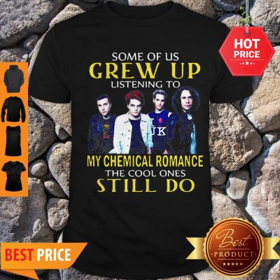 Some Of Us Crew Up Listening To My Chemical Romance The Cool Ones Still Do Shirt