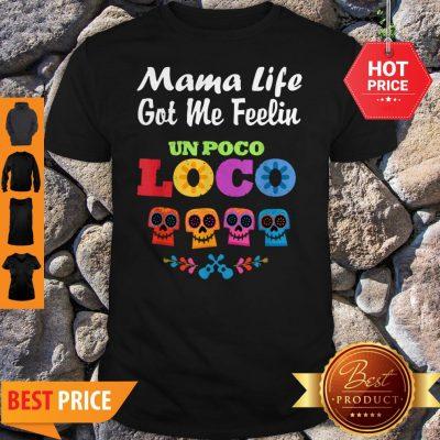 Nice Mama Life Got Me Feeling Un Poco Loco Skull Shirt