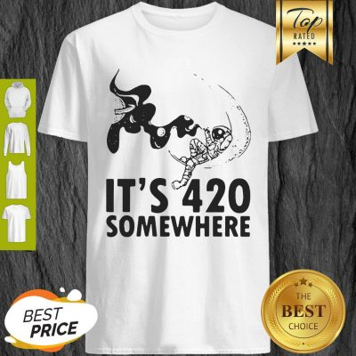 Official It's 420 Somewhere Astronaut Shirt
