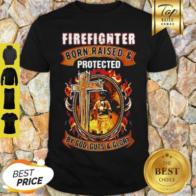 Firefighter Born Raised And Protected By God Guts & Glory Shirt