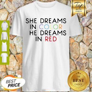 Best She Dreams In Color She Dreams In Red Shirt
