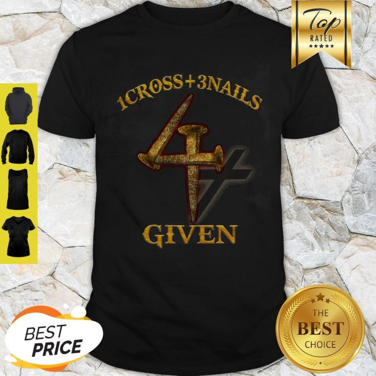 Official 1 Cross 3 Nails 4 Given Shirt