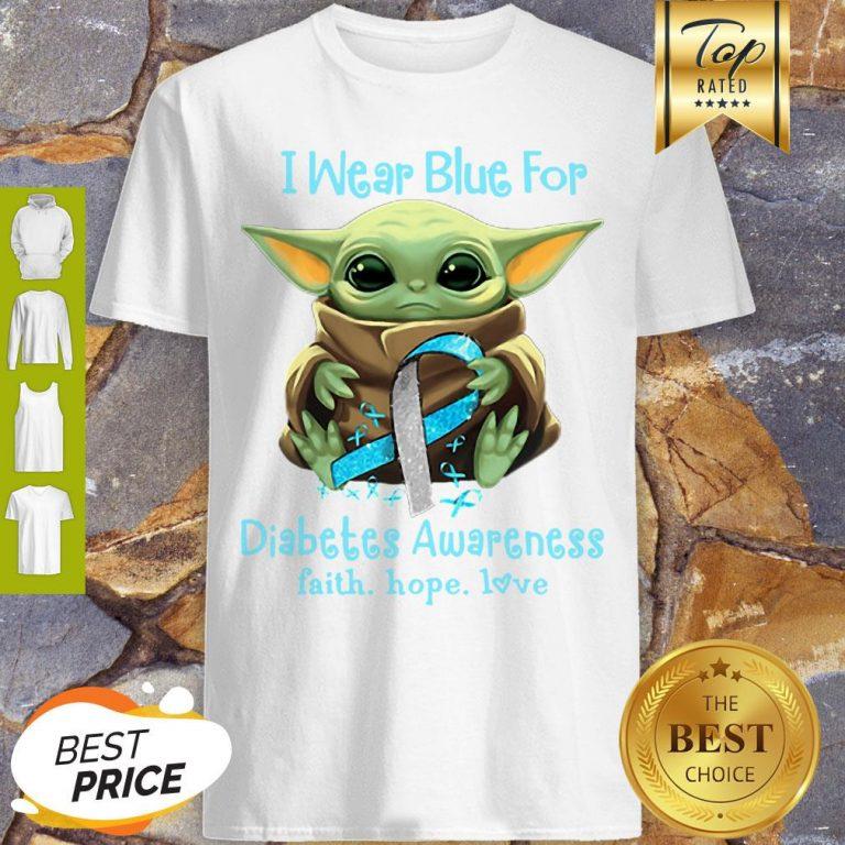 Baby Yoda I Wear Blue For Diabetes Awareness Faith Hope Love Star Wars Shirt