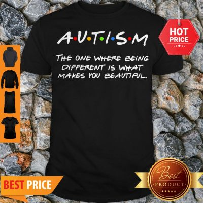 Autism The One Where Being Different Is That Makes You Beautiful Shirt