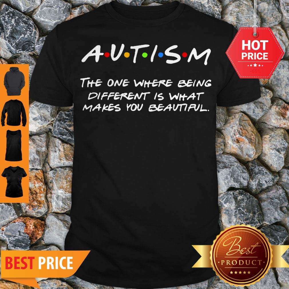Autism The One Where Being Different Is That Makes You Beautiful Shirt Unisex Tshirt