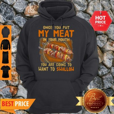 BBQ Once You Put My Meat In Your Mouth You Are Going To Want To Swallow Hoodie