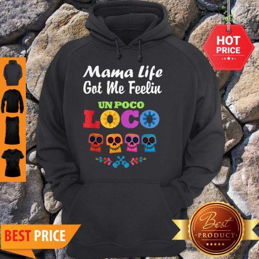 Nice Mama Life Got Me Feeling Un Poco Loco Skull Hoodie