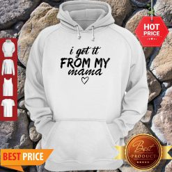 Premium Official I Got It From My Mama Hoodie