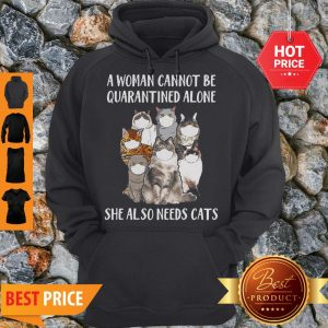 A Woman Cannot Be Quarantined Alone She Also Needs Cats Coronavirus Hoodie
