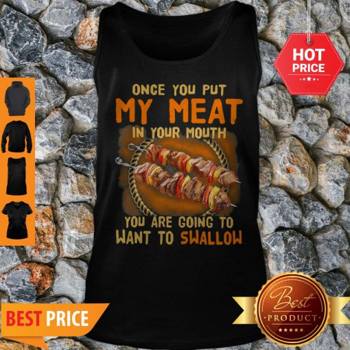 BBQ Once You Put My Meat In Your Mouth You Are Going To Want To Swallow Tank Top