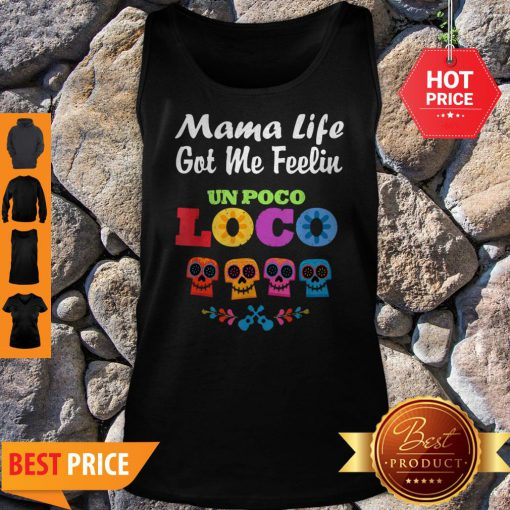 Nice Mama Life Got Me Feeling Un Poco Loco Skull Tank Top