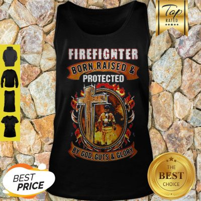 Firefighter Born Raised And Protected By God Guts & Glory Tank Top