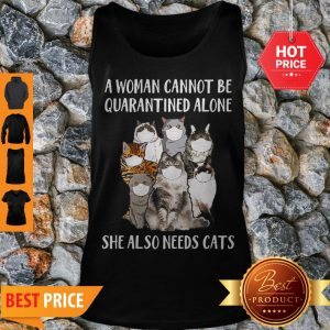 A Woman Cannot Be Quarantined Alone She Also Needs Cats Coronavirus Tank Top