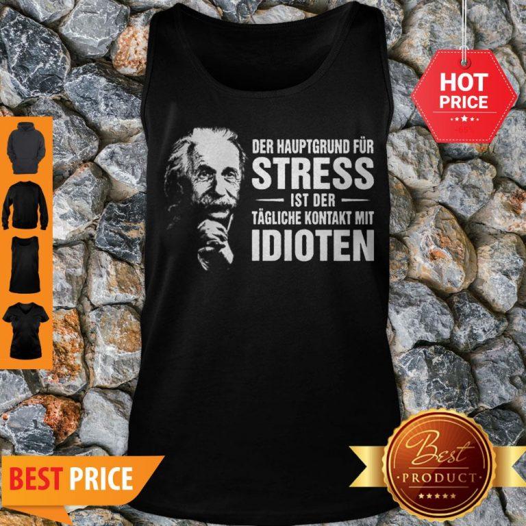 Albert Einstein Der Hauptgrund Fur Stress Ist Der Tagliche Kontakt Mit Idioten Tank Top