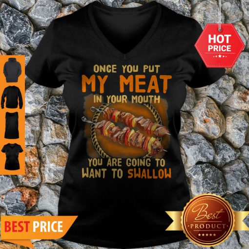 BBQ Once You Put My Meat In Your Mouth You Are Going To Want To Swallow V-neck