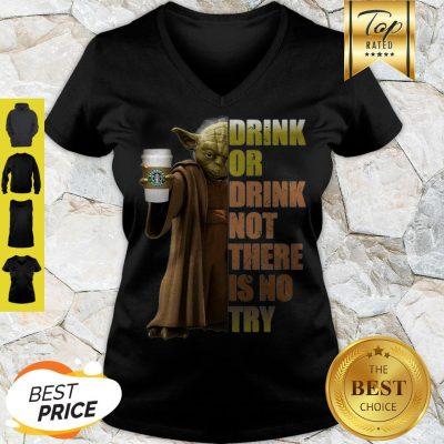 Master Yoda Starbucks Coffee Drink Or Drink Not There Is No Try V-neck